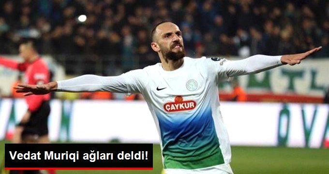 Çaykur Rizesporlu Vedat Muriqi Ağları Deldi!