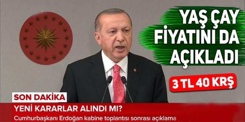 Cumhurbaşkanı Recep Tayyip Erdoğan, yaş çay taban fiyatını destekleme ile birlikte 4 TL olarak açıkladı.