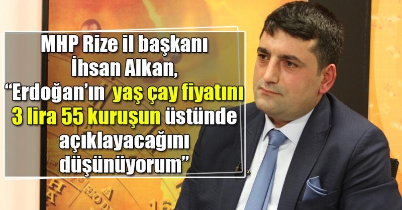 İhsan Alkan beklediği yaş çay fiyatını açıkladı