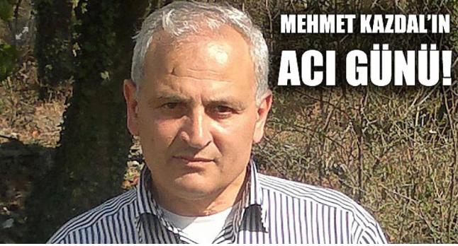 Mehmet Kazdal'ın Acı Günü!