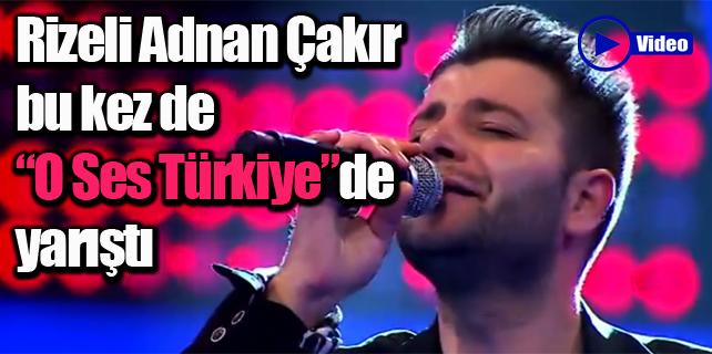 Rizeli Adnan Çakır O Ses Türkiye'de yarıştı / Video