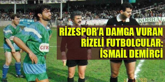 Rizespor'a damga vuran Rizeli futbolcular: İsmail Demirci