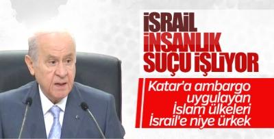 Devlet Bahçeli: İsrail insanlık suçu işliyor
