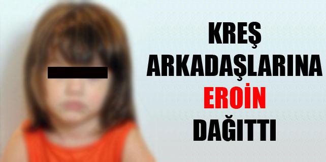4 yaşındaki kız arkadaşlarına eroin dağıttı