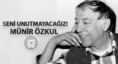 MÜNİR ÖZKUL'U KAYBETTİK