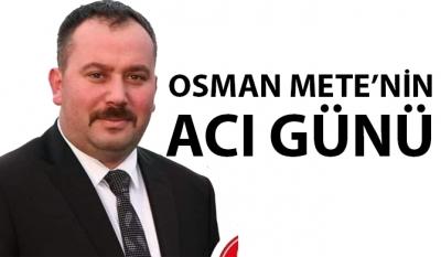 Osman Mete'nin Acı Günü