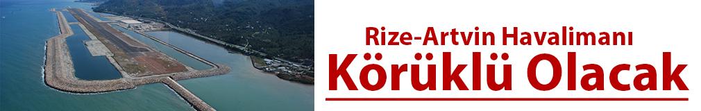 Alim:'Rize-Artvin Havalimanı Körüklü Olacak'